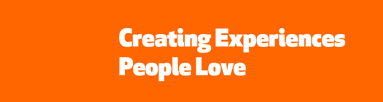 Creating experiences people love